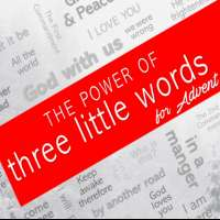 The Power of 3 Little Words for Advent