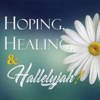 Hoping, Healing, & Hallelujah!